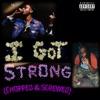 I Got Strong (Chopped & Screwed) - Single album lyrics, reviews, download