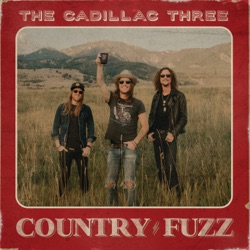 COUNTRY FUZZ by The Cadillac Three album songs, reviews, credits