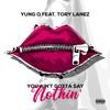 You Ain't Gotta Say Nothin' (feat. Tory Lanez) - Single album lyrics, reviews, download