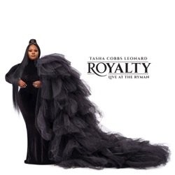 Royalty: Live At The Ryman by Tasha Cobbs Leonard album songs, reviews, credits