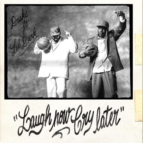 Laugh Now Cry Later (feat. Lil Durk) by Drake song lyrics, reviews, ratings, credits