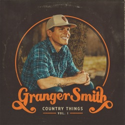 Country Things, Vol. 1 by Granger Smith album songs, reviews, credits