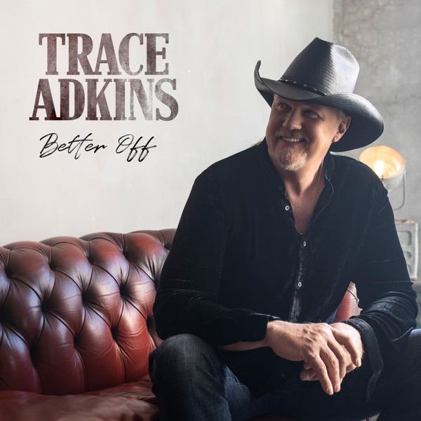 Better Off by Trace Adkins song lyrics, reviews, ratings, credits