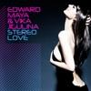 Stereo Love (Remixes) - Single by Edward Maya & Vika Jigulina album lyrics