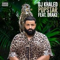 POPSTAR (feat. Drake) by DJ Khaled Song Lyrics