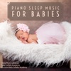 Piano Sleep Music for Babies album lyrics, reviews, download