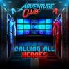 Calling All Heroes - EP by Adventure Club album lyrics