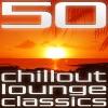 50 Chillout Lounge Classics, Vol. 1 by Various Artists album lyrics