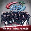No Me Pidas Perdón by Banda MS de Sergio Lizárraga album lyrics