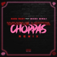 Whole Lotta Choppas (Remix) [feat. Nicki Minaj] by Sada Baby Song Lyrics