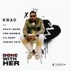 Done With Her 2.0 (feat. Tabius Tate, YBN Nahmir, Gucci Mane & Lil Baby) - Single album lyrics, reviews, download
