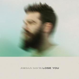 Lose You by Jordan Davis song lyrics, reviews, ratings, credits