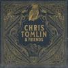 Chris Tomlin & Friends by Chris Tomlin album lyrics