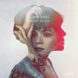 Begin Again by Norah Jones album songs, credits