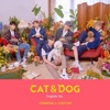 Cat & Dog (English Version) - Single album lyrics, reviews, download