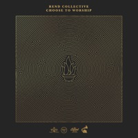 Choose to Worship by Rend Collective album overview, reviews and download