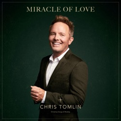 Miracle Of Love: Christmas Songs of Worship by Chris Tomlin album songs, credits