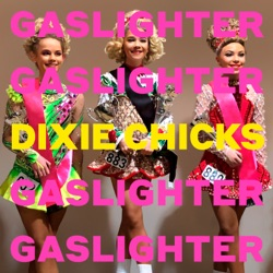 Gaslighter by Dixie Chicks song lyrics, mp3 download