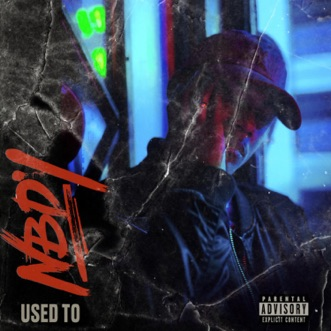 Used To - Single by NBDY album reviews, ratings, credits