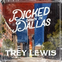 Dicked Down in Dallas by Trey Lewis Song Lyrics
