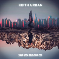 God Whispered Your Name by Keith Urban song lyrics, mp3 download