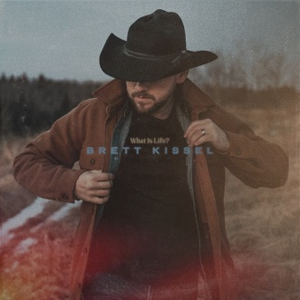 What Is Life? by Brett Kissel album reviews, ratings, credits