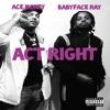 Act Right (feat. Babyface Ray) - Single album lyrics, reviews, download