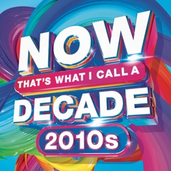 NOW That's What I Call A Decade! 2010's by Various Artists album songs, credits