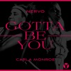 Gotta Be You by NERVO & Carla Monroe song lyrics