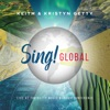 Sing! Global (Live At The Getty Music Worship Conference) by Keith & Kristyn Getty album lyrics