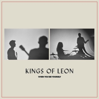 When You See Yourself by Kings of Leon album reviews, ratings, credits