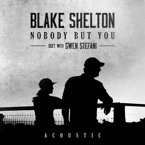 Nobody But You (Duet with Gwen Stefani) [Acoustic] - Single by Blake Shelton album reviews, ratings, credits