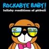 Lullaby Renditions of Pitbull album lyrics, reviews, download