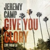 Give You Glory (Live From LA) - Single album lyrics, reviews, download