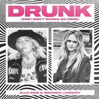 Drunk (And I Don't Wanna Go Home) by Elle King & Miranda Lambert song lyrics, reviews, ratings, credits