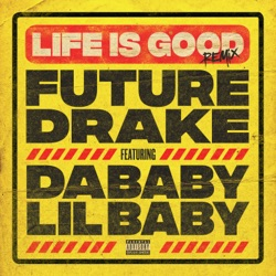 Life Is Good (Remix) [feat. Drake, DaBaby & Lil Baby] by Future song lyrics, mp3 download