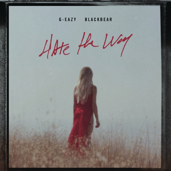 Hate the Way (feat. blackbear) by G-Eazy song lyrics, reviews, ratings, credits