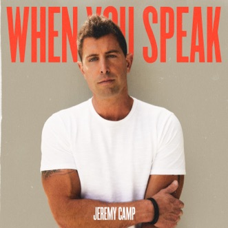 When You Speak by Jeremy Camp album reviews, ratings, credits