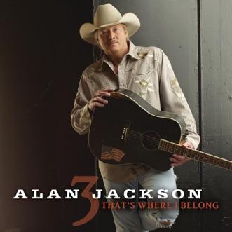 That's Where I Belong by Alan Jackson song lyrics, reviews, ratings, credits