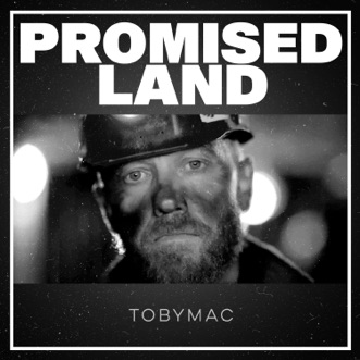 Promised Land by TobyMac song lyrics, reviews, ratings, credits