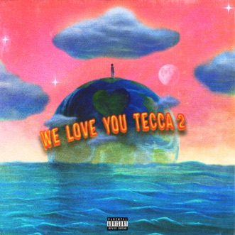 We Love You Tecca 2 (Deluxe) by Lil Tecca album reviews, ratings, credits