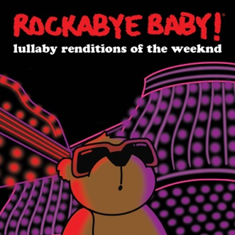 Lullaby Renditions of the Weeknd by Rockabye Baby! album reviews, ratings, credits