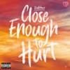 Close Enough to Hurt - Single album lyrics, reviews, download
