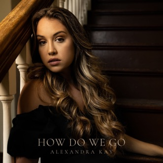 How Do We Go by Alexandra Kay song lyrics, reviews, ratings, credits