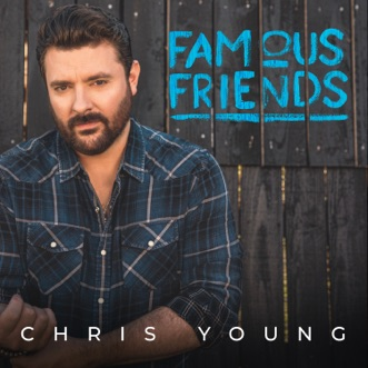 Famous Friends by Chris Young album reviews, ratings, credits