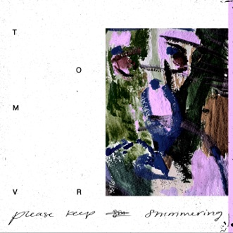 Please Keep Shimmering by Tom VR album reviews, ratings, credits