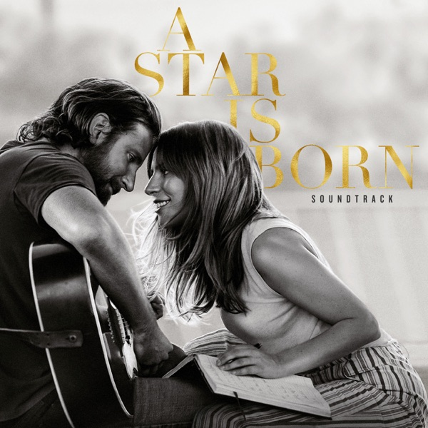 A Star Is Born Soundtrack by Lady Gaga & Bradley Cooper album reviews, ratings, credits