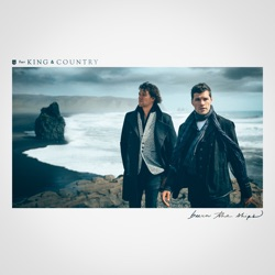 Burn The Ships by for KING & COUNTRY album reviews, download