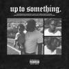 Up to Something - Single album lyrics, reviews, download