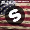 Young and Beautiful [Lana Del Rey vs. Cedric Gervais] (Cedric Gervais Remix Radio Edit) - Single album lyrics, reviews, download
